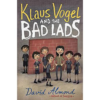 Klaus Vogel and the Bad Lads by David Almond - Stankovic - Vladimir -