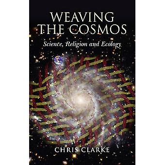 Weaving the Cosmos - Science - Religion and Ecology by Chris Clarke -
