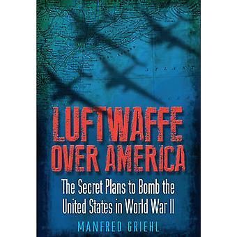 Luftwaffe över Amerika - hemligheten planerar att bomba USA i