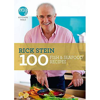 My Kitchen Table - 100 Fish and Seafood Recipes by Rick Stein - 978184