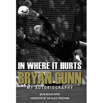 In Where it Hurts - My Autobiography by Bryan Gunn - 9781905326006 Book