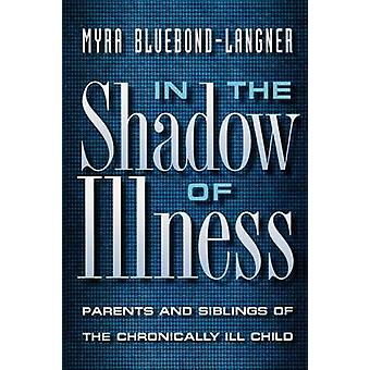 In the Shadow of Illness - Parents and Siblings of the Chronically Ill