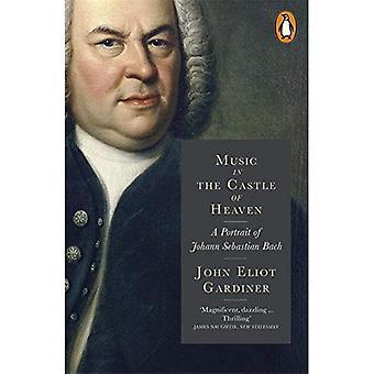 Musique dans le château du ciel: un Portrait de Johann Sebastian Bach