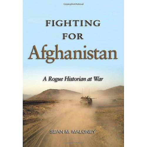 Fighting for Afghanistan  A Rogue Historian at War