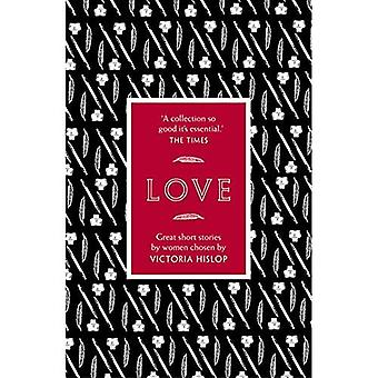The Story: Love: Great Short Stories for Women by Women