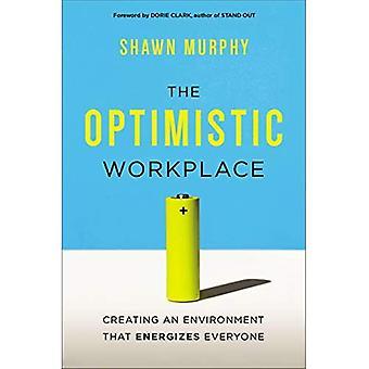 Die optimistische Arbeitsplatz: Ein Umfeld zu schaffen, die alle energetisiert