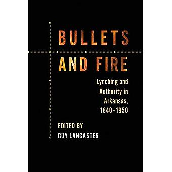 Bullets and Fire: Lynching and Authority in Arkansas, 1840-1950
