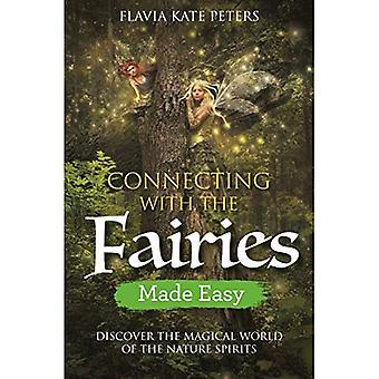 Connecting with the Fairies� Made Easy: Discover the Magical World of the Nature Spirits