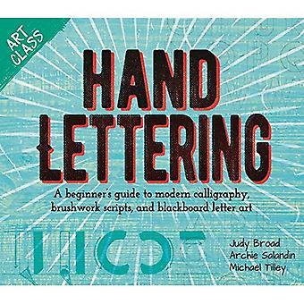 Classe d'art: Lettrage à la main: Guide du débutant à la calligraphie moderne, les Scripts de pinceau et Blackboard lettre Art (Art classe)