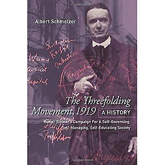 The Threefolding Movement, 1919. A History: Rudolf Steiner's Campaign For A Self-Governing, Self-Managing, Self-Educating� Society