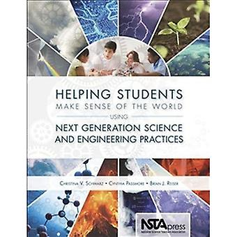 Helping Students Make Sense� of the World Using Next Generation Science and Engineering Practices