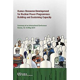 International Conference on Human Resource Development for Nuclear Power Programmes: Building and Sustaining Capacity: Summary� of an International Conference Organized by the� International Atomic Energy� Agency (Proceedings Series)