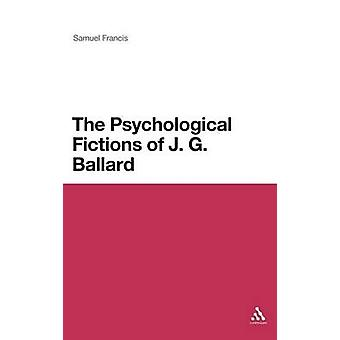 The Psychological Fictions of J.G. Ballard by Francis & Samuel