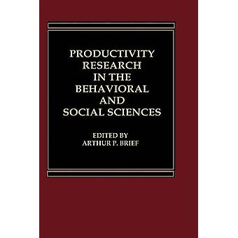 Productivity Research in the Behavioral and Social Sciences by Brief & Arthur P.