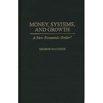 Money Systems and Growth A New Economic Order by Macesich & George