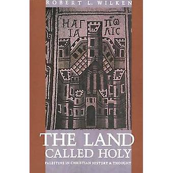 A terra chamada Palestina sagrada na história de Christian e pensamento por Wilken & Robert Louis