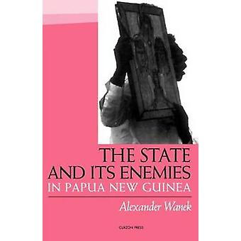 The State and Its Enemies in Papua New Guinea by Wanek & Alexander