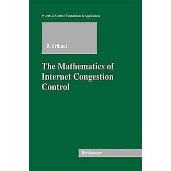 The Mathematics of Internet Congestion Control by Srikant & Rayadurgam