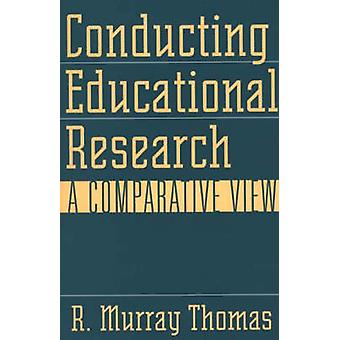 Conducting Educational Research A Comparative View by Thomas & R. Murray