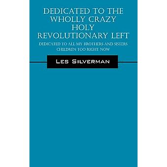 Gewijd aan de volledig gek Heilige revolutionaire links gewijd aan al mijn broers en zussen van kinderen ook nu door Silverman & Les