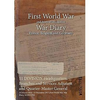 11 DIVISION Headquarters Branches and Services Adjutant and QuarterMaster General  20 January 1916  23 December 1917 First World War War Diary WO951793 by WO951793