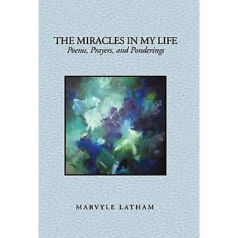 The Miracles in My Life Poems Prayers and Ponderings by Latham & Marvyle