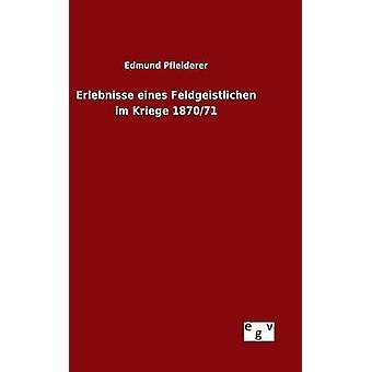 Erlebnisse eines Feldgeistlichen im Kriege 187071 by Pfleiderer & Edmund