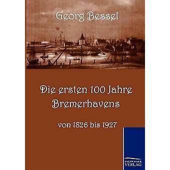 Die ersten 100 Jahre Bremerhavens by Bessell & Georg
