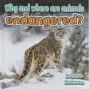 Why and Where Are Animals Endangered? by Bobbie Kalman - 978077871474