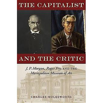 The Capitalist and the Critic - J. P. Morgan - Roger Fry - and the Met