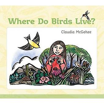 Where Do Birds Live? by Claudia McGehee - 9781587299193 Book