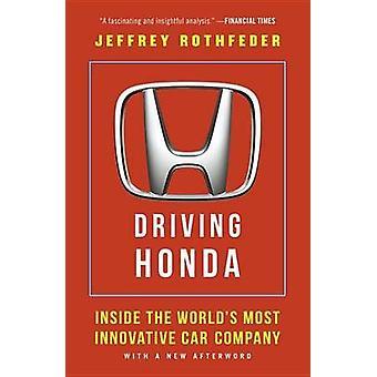 Driving Honda - Inside the World's Most Innovative Car Company by Jeff