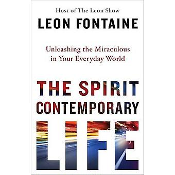 The Spirit Contemporary Life - Experiencing God's Miraculous Power in