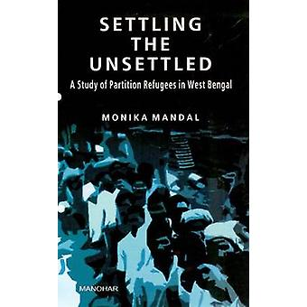 Settling the Unsettled - A Study of Partition Refugees in West Bengal