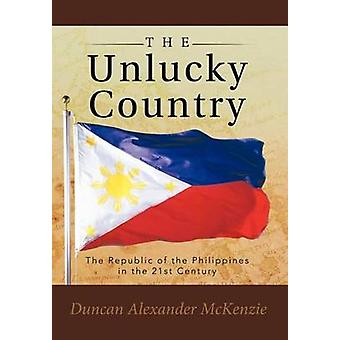 The Unlucky Country The Republic of the Philippines in the 21st Century by McKenzie & Duncan Alexander
