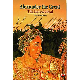Alexander the Great - The Heroic Ideal by Pierre Briant - Jeremy Legga