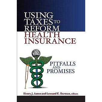 Using Taxes to Reform Health Insurance - Pitfalls and Promises by Henr
