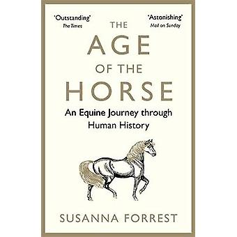 The Age of the Horse - An Equine Journey through Human History by Susa