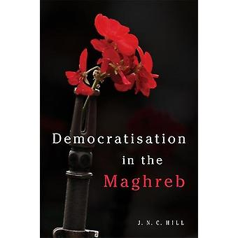 Democratisation in the Maghreb by J.N.C. Hill - 9781474432153 Book