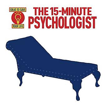 The 15-Minute Psychologist - Ideas to Save Your Life by Anne Rooney -