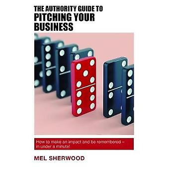 The Authority Guide to Pitching Your Business - How to make an impact