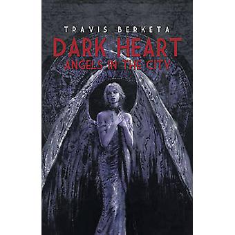 Dark Heart - Angels in the City by Travis Berketa - 9781921596278 Book