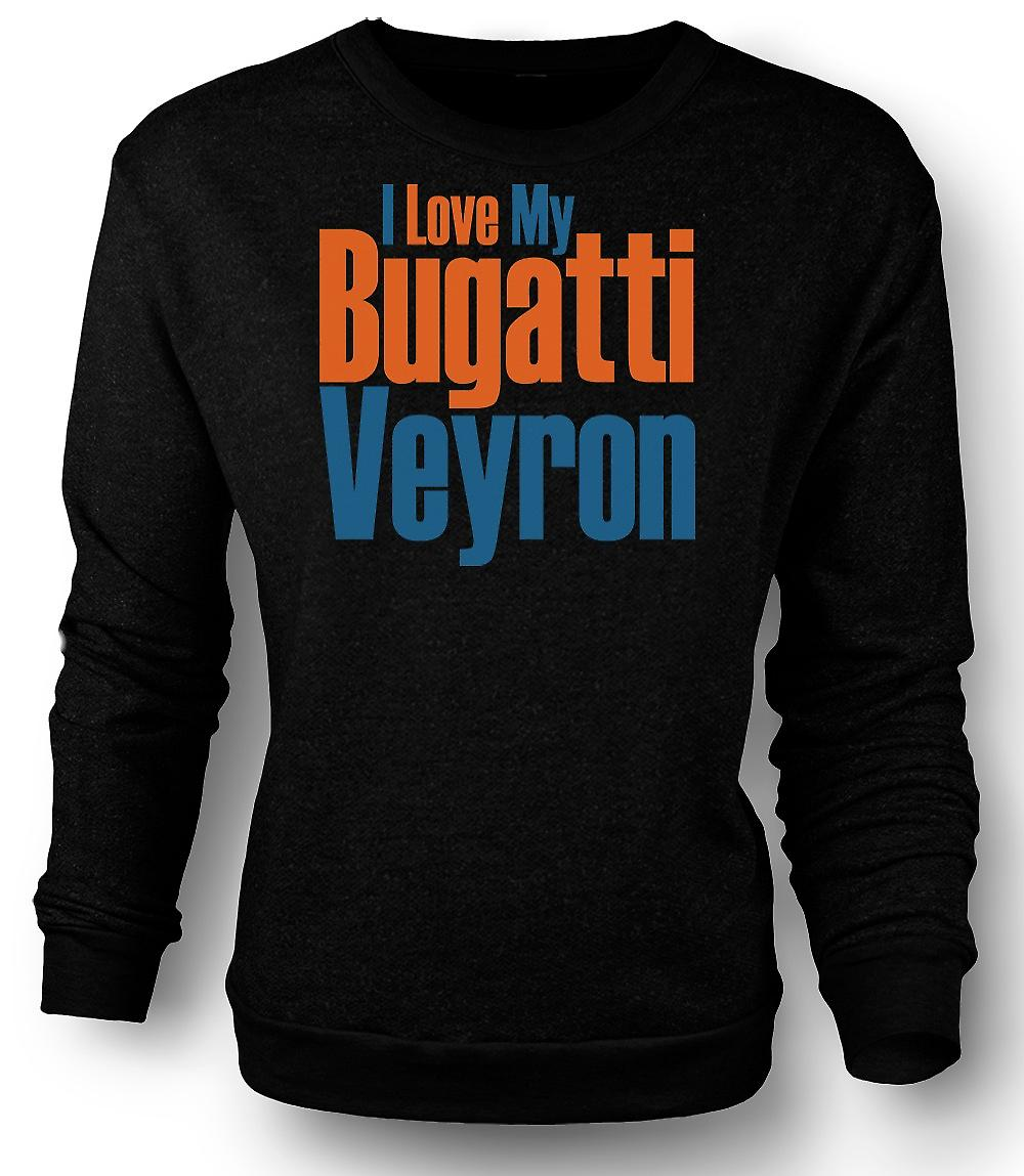 Mens Sweatshirt I Love My Bugatti Veyron - Car Enthusiast