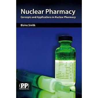 Nuclear Pharmacy - Concepts and Applications in Nuclear Pharmacy by Bl