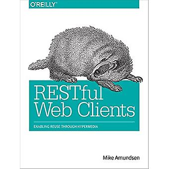 RESTful Web Clients - Enabling Reuse Through Hypermedia by Mike Amunds