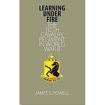 Learning Under Fire - The 112th Cavalry Regiment in World War II by Ja