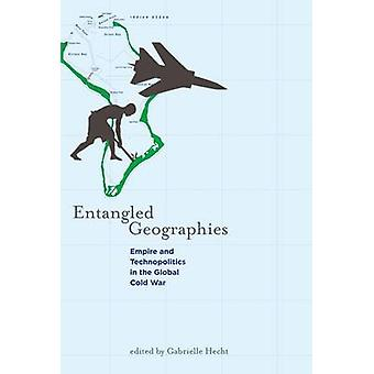 Entangled Geographies - Empire and Technopolitics in the Global Cold W