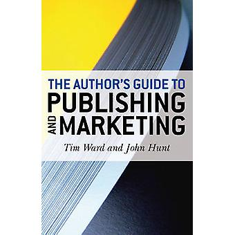 The Author's Guide to Publishing and Marketing by Tim Ward - John Hun