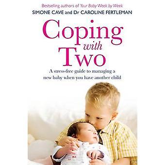 Faire face à deux - un Guide sans Stress à gérer un nouveau bébé quand vous