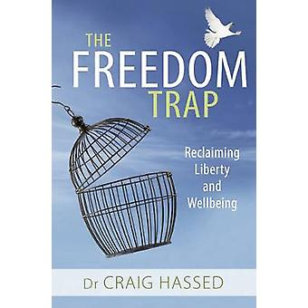 The Freedom Trap - Reclaiming liberty and wellbeing by Craig Hassed -
